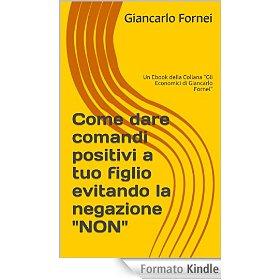 """Giancarlo Fornei, """"Il Coach delle Donne"""", ti spiega come puoi dare un comando positivo a tuo figlio, evitando la negazione """"non""""..."""