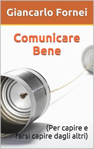 Vuoi imparare a Comunicare Bene? Ecco il nuovo ebook del coach motivazionale Giancarlo Fornei...