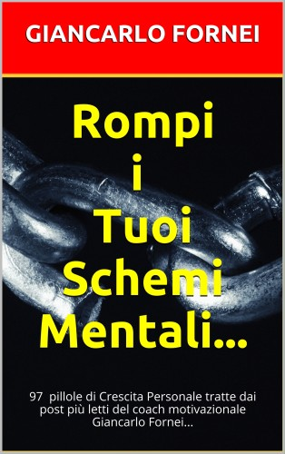 """Sta per arrivare """"Rompi i Tuoi Schemi Mentali"""", il nuovo libro del coach motivazionale Giancarlo Fornei..."""