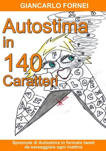 """Sta arrivando """"Autostima in 140 Caratteri""""  il nuovo libro di Giancarlo Fornei: prenotalo ora su Amazon!"""