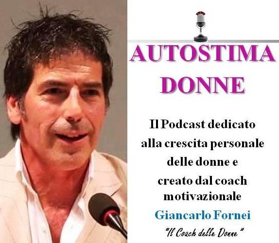 Autostima Donne: il programma Podcast su Spreaker.com dedicato alla Crescita delle Donne, del coach motivazionale Giancarlo Fornei!