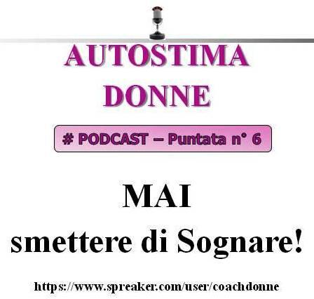 #Autostima Donne Podcast (audio) - puntata 6 - MAI smettere di sognare!