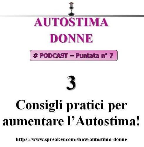 Autostima Donne Podcast (audio): 3 consigli pratici per aumentare anche la tua Autostima!