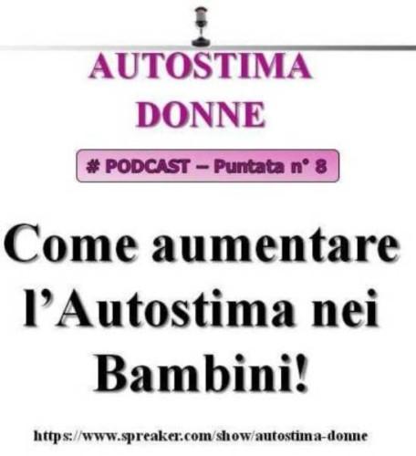 #Autostima Donne Podcast - puntata 8 - Come Aumentare l'autostima nei bambini!