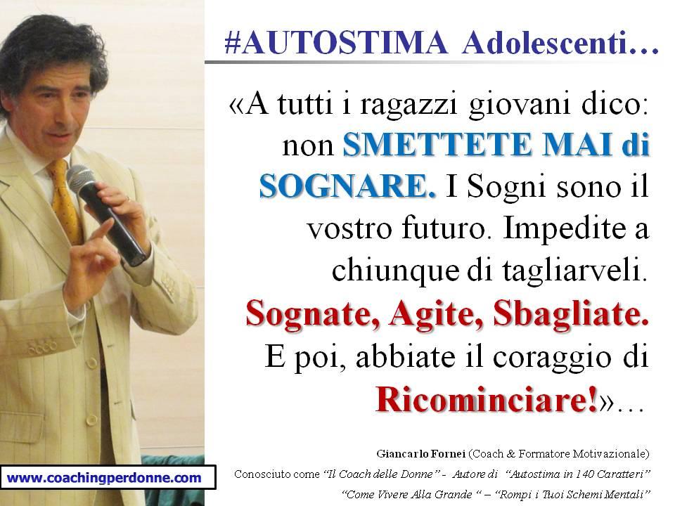 #AUTOSTIMA - mai smettere di dare vita ai propri sogni - una frase del coach motivazionale Giancarlo Fornei (9 maggio 2017).ppt