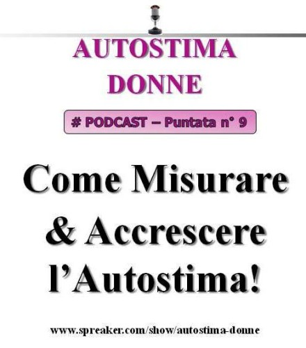 Autostima Donne Podcast - puntata 9 - Come Misurare & Accrescere l'Autostima! (audio Mp3)...