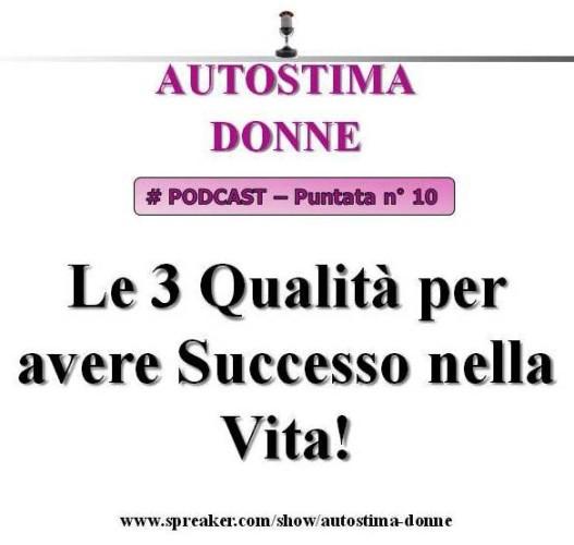 Autostima Donne Podcast - puntata 10 - le 3 Qualità per avere Successo nella Vita! (audio)...