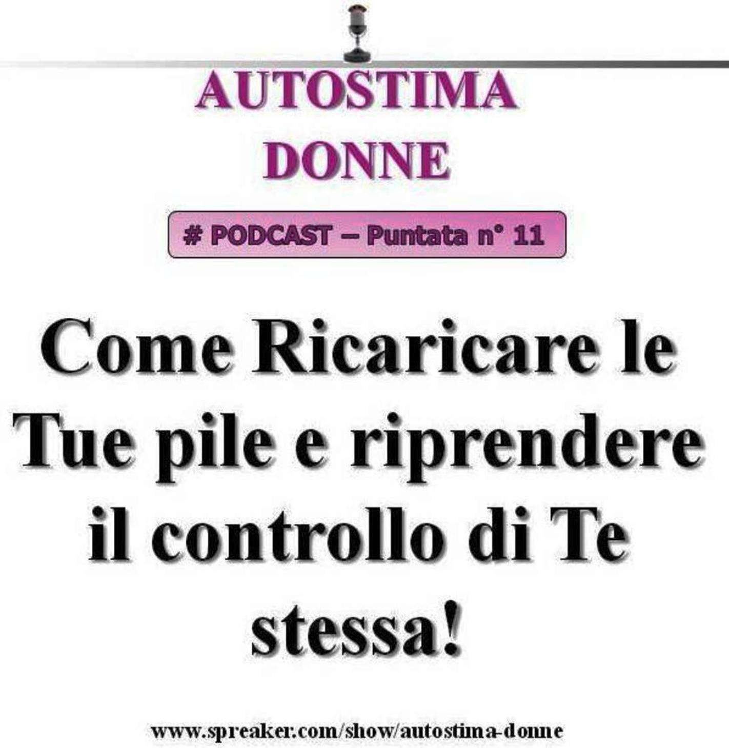 11° puntata Autostima Donna - come ricaricare le tue pile e riprendere il controllo di te stessa