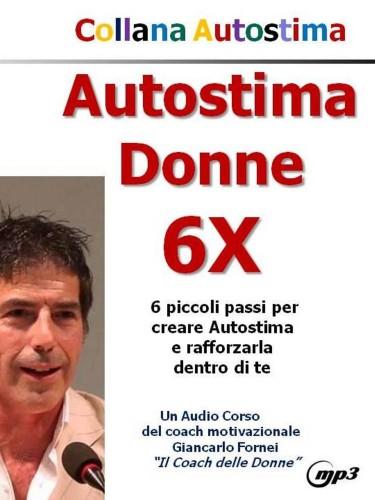 #AUTOSTIMA DONNE 6X: è arrivato il nuovo audio corso in formato Mp3 del coach motivazionale Giancarlo Fornei!