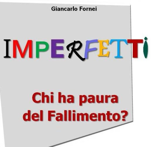 #Imperfetti – Chi ha paura del fallimento? (il nuovo libro che sta scrivendo il coach motivazionale Giancarlo Fornei)...