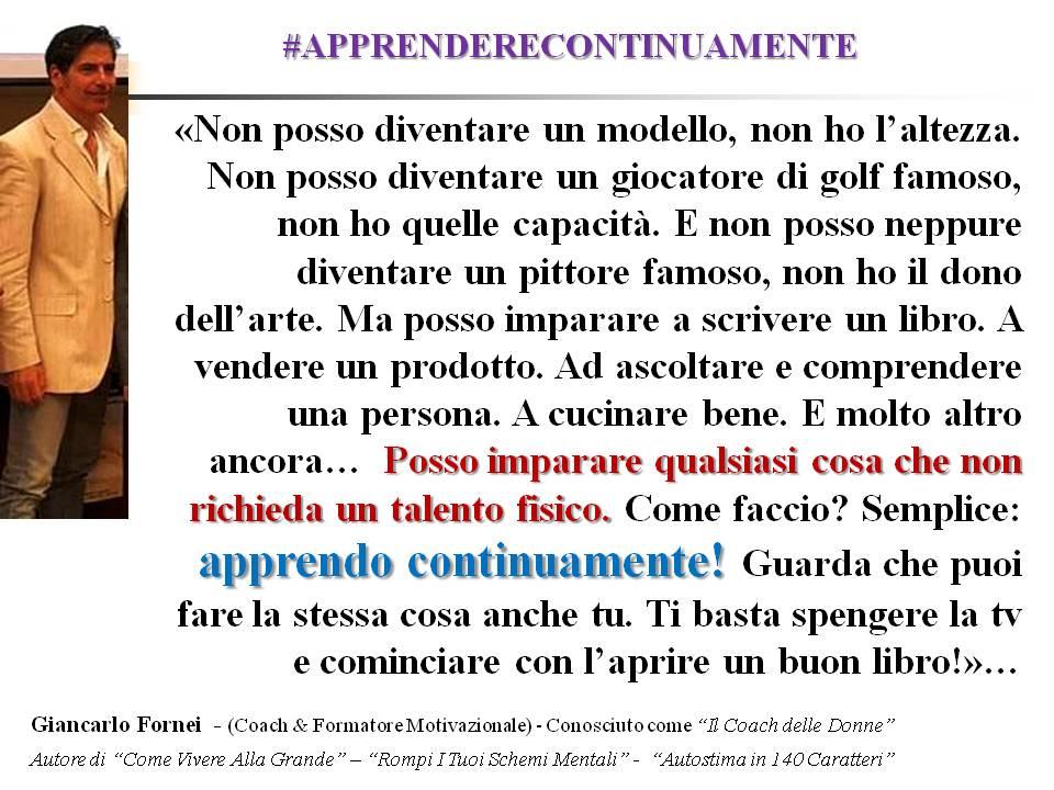 #APPRENDERECONTINUAMENTE - io apprendo continuamente, e tu - una frase del coach motivazionale Giancarlo Fornei (8 agosto 2017)