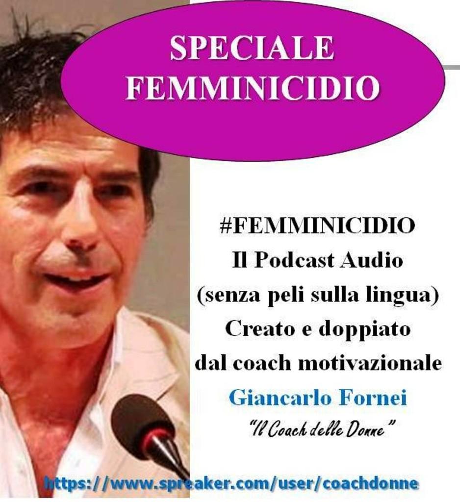 Speciale Femminicidio - podcast audio creato dal coach motivazionale Giancarlo Fornei (8 agosto 2017)