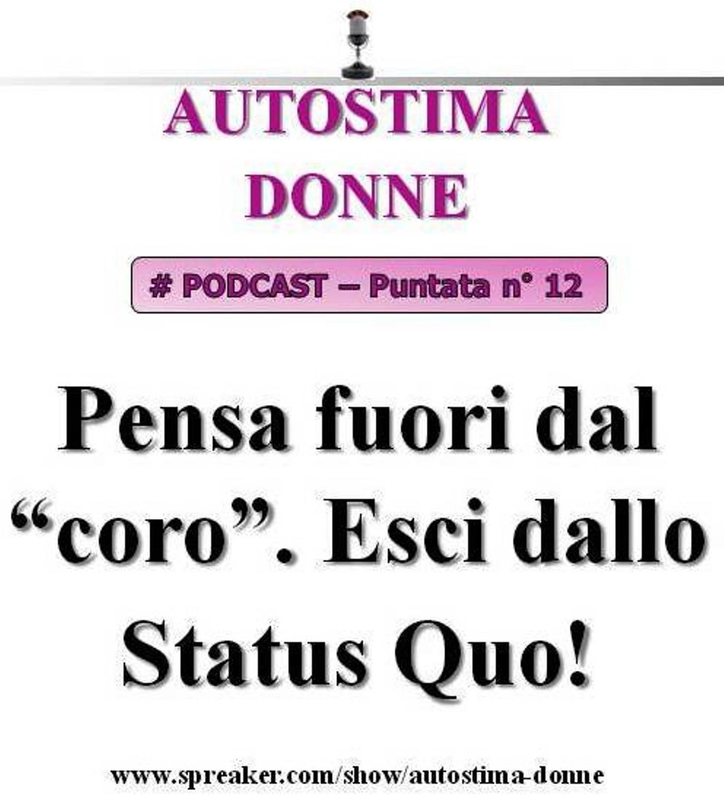 12° puntata Autostima Donna - pensa fuori dal coro, esci dal tuo status quo