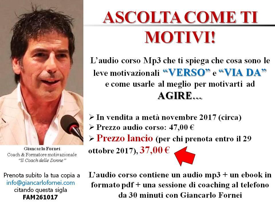 Ascolta come ti Motivi - verso e via da - le leve motivazionali - un audio corsi del coach Giancarlo Fornei - 26 ottobre 2017