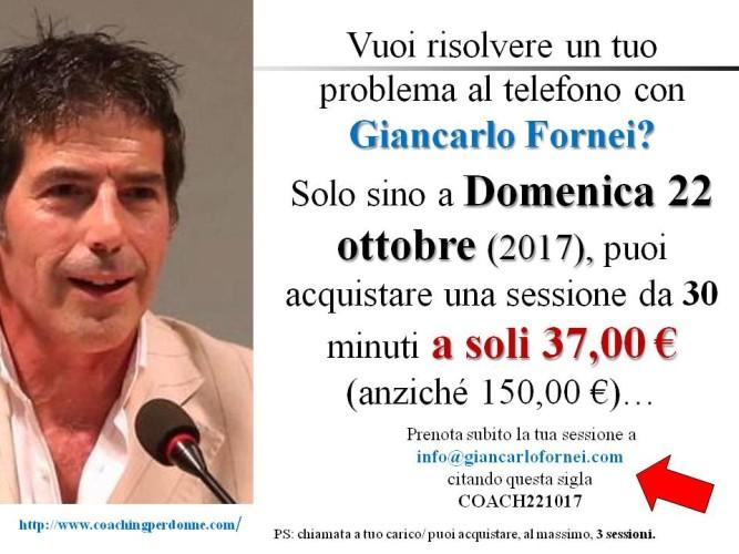 Vuoi risolvere un tuo problema al telefono con il coach Giancarlo Fornei? Usa questo buono sconto...