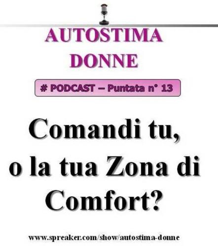Autostima Donne - puntata 13: Comandi tu, o la tua zona di comfort? (audio Mp3)...