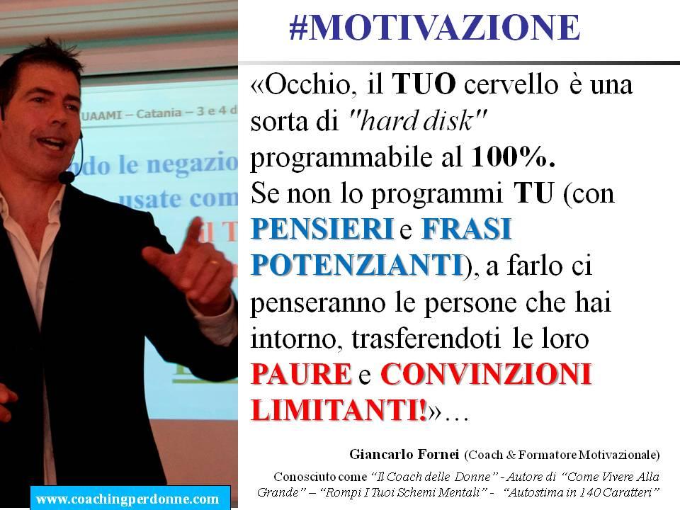 #OTIVAZIONE - programma il tuo cervello o lo farà qualcun altro per te - una frase del coach motivazionale Giancarlo Fornei (20 dicembre 2017).ppt