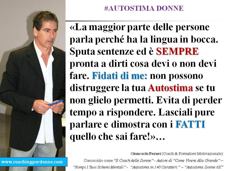 AUTOSTIMA DONNE: nessuno potrà MAI distruggere la tua Autostima se tu non glielo permetti (una frase del coach toscano Giancarlo Fornei)!