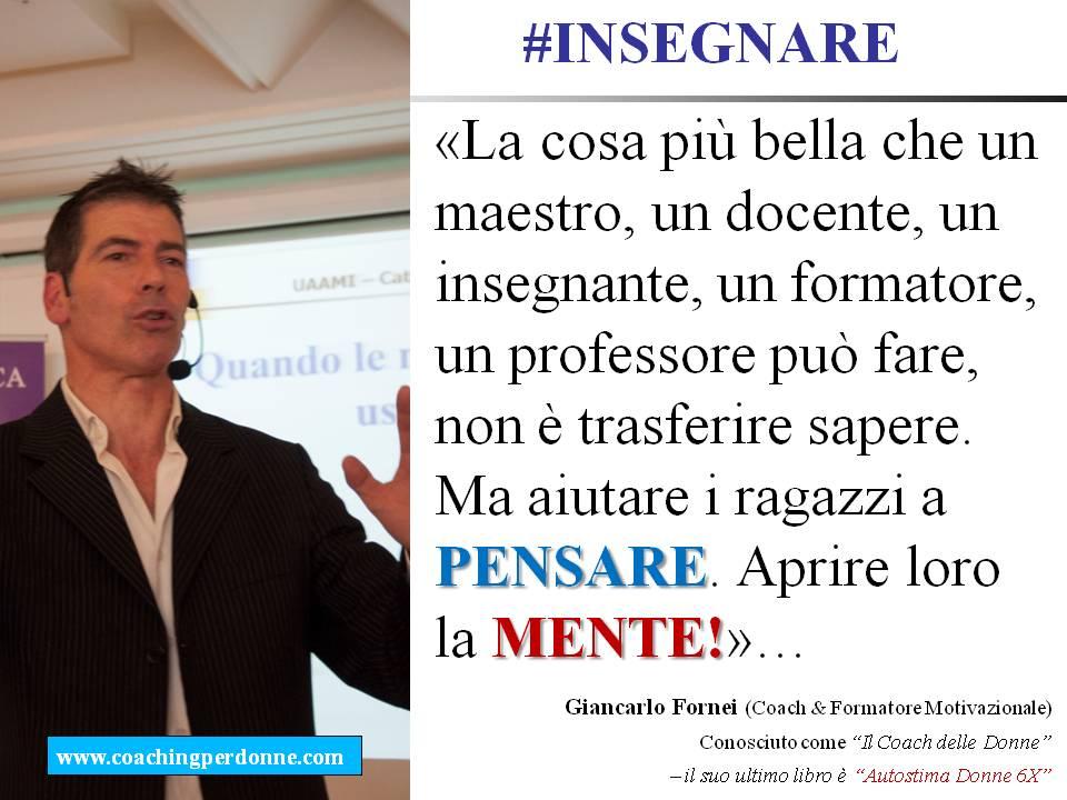 #INSEGNARE - aiuta i tuoi ragazzi a pensare, apri loro la mente - una frase del coach motivazionale Giancarlo Fornei (12 marzo 2018).ppt