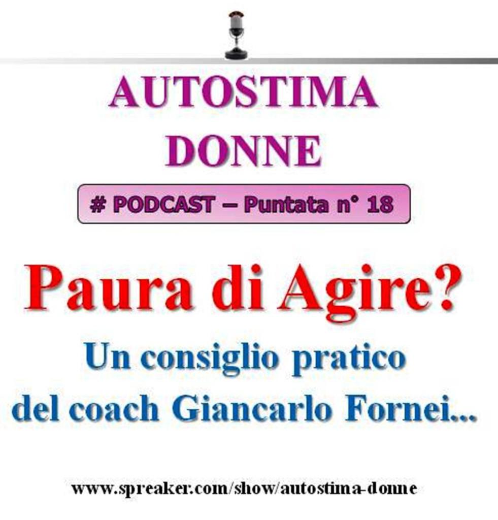 Autostima Podcast Audio - 18° puntata Autostima Donna - paura di agire, un consiglio pratico di Giancarlo Fornei