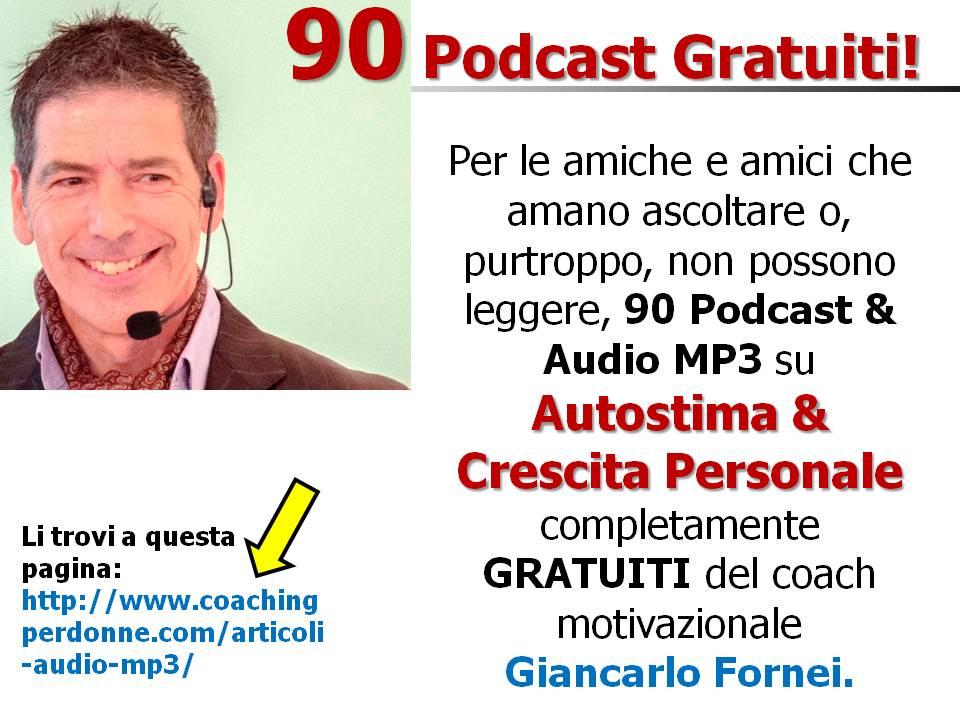 AUTOSTIMA & CRESCITA PERSONALE - 90 Podcast e articoli audio Mp3 del coach motivazionale Giancarlo Fornei...