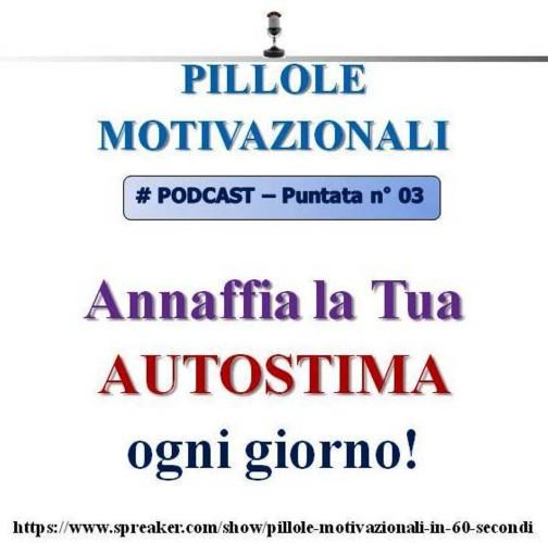 AUTOSTIMA: annaffia la tua AUTOSTIMA ogni giorno! (Podcast Motivazionale n°3)...