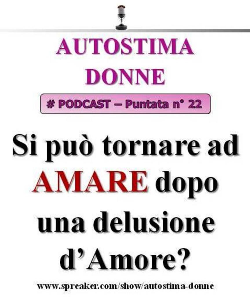 Autostima Podcast Audio - 22° puntata Autostima Donna - tornare ad amare dopo una delusione d'amore!