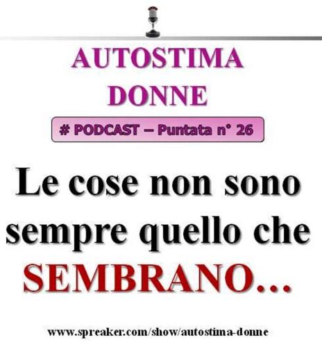 Podcast Autostima: le cose non sono sempre quello che sembrano (puntata #26)...