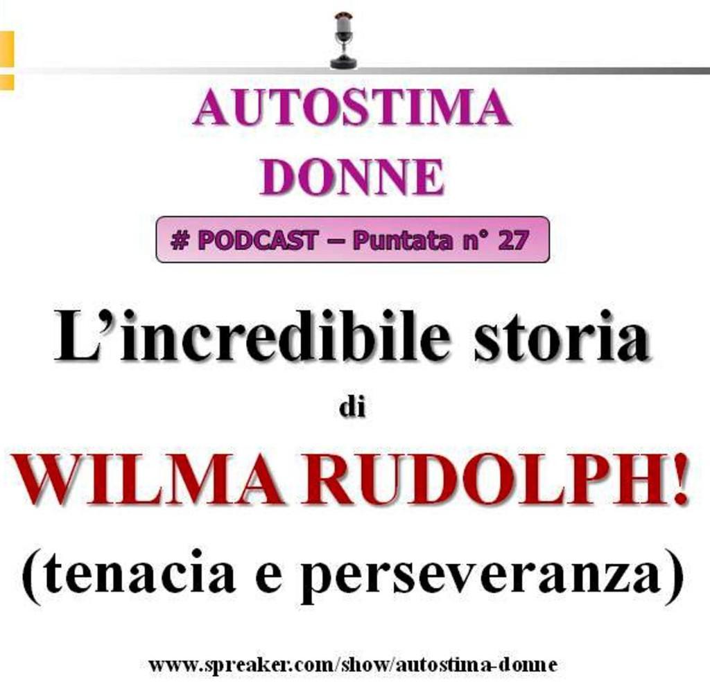 Podcast Autostima Donne - 27° puntata - l'incredibile storia di Wilma Rudolph