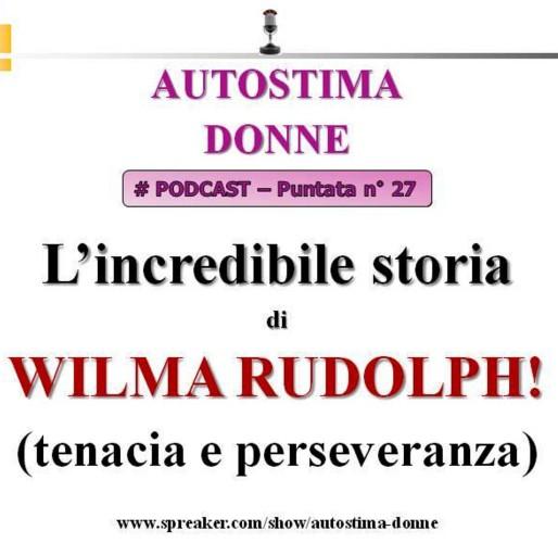 #WilmaRudolph: una straordinaria storia di tenacia e perseveranza - (Podcast Autostima Donne #27)...
