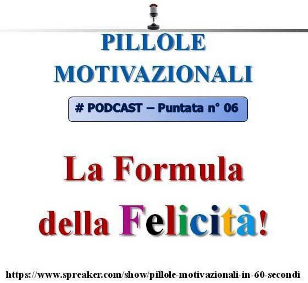 6° puntata Pillole Motivazionali - la formula della felicità