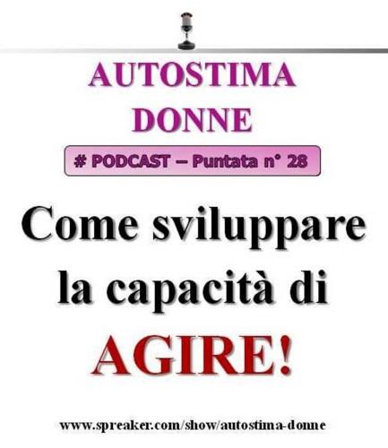 Podcast: come sviluppare la capacità di agire! (Autostima Donne Podcast #28)...