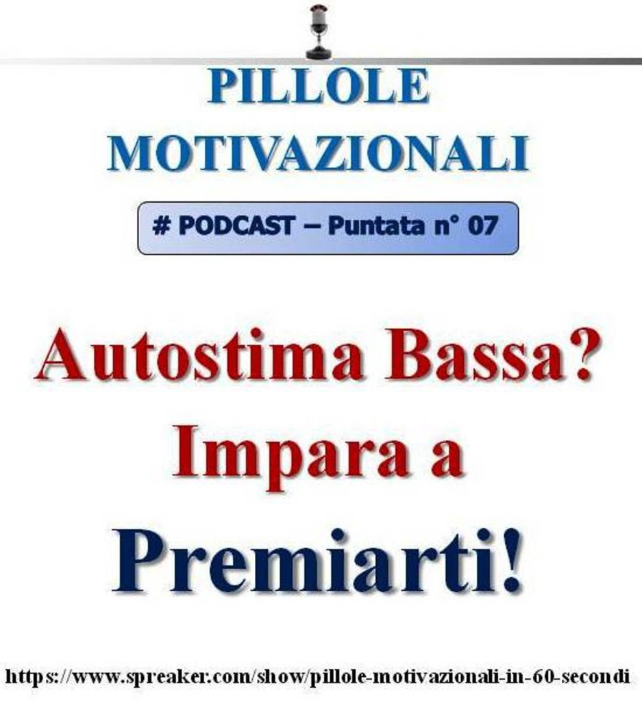 7° puntata Pillole Motivazionali - autostima bassa - impara a premiarti