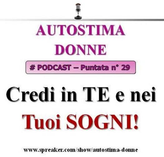 Credi in te e nei tuoi sogni? (Autostima Donne Podcast - puntata #29)...