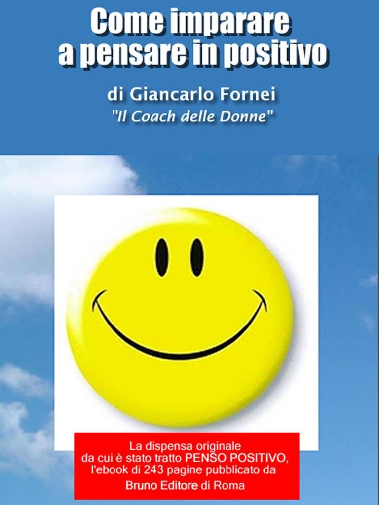 """""""Come Imparare a pensare in Positivo"""" - il primo ebook scritto dal coach motivazionale Giancarlo Fornei"""