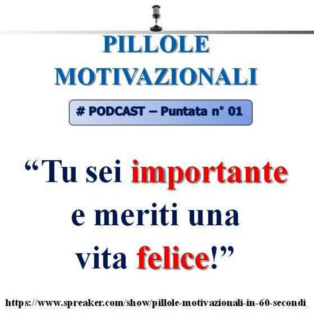 Pillole Motivazionali - podcast n°1: tu sei importante e meriti una vita felice!