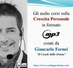 Gli audio corsi sulla crescita personale creati dal coach Giancarlo Fornei, il coach delle donne