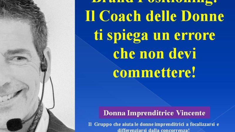 Brand Positioning: Il Coach delle Donne ti spiega un errore che non devi commettere! (Video)