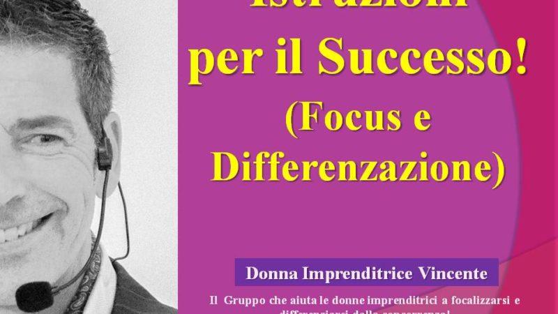 Istruzioni per il successo (focus e differenziazione)!
