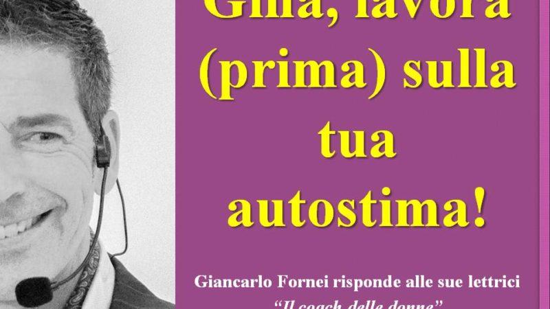 Gina, lavora (prima) sulla tua autostima! (la risposta di Giancarlo Fornei a una sua lettrice)…